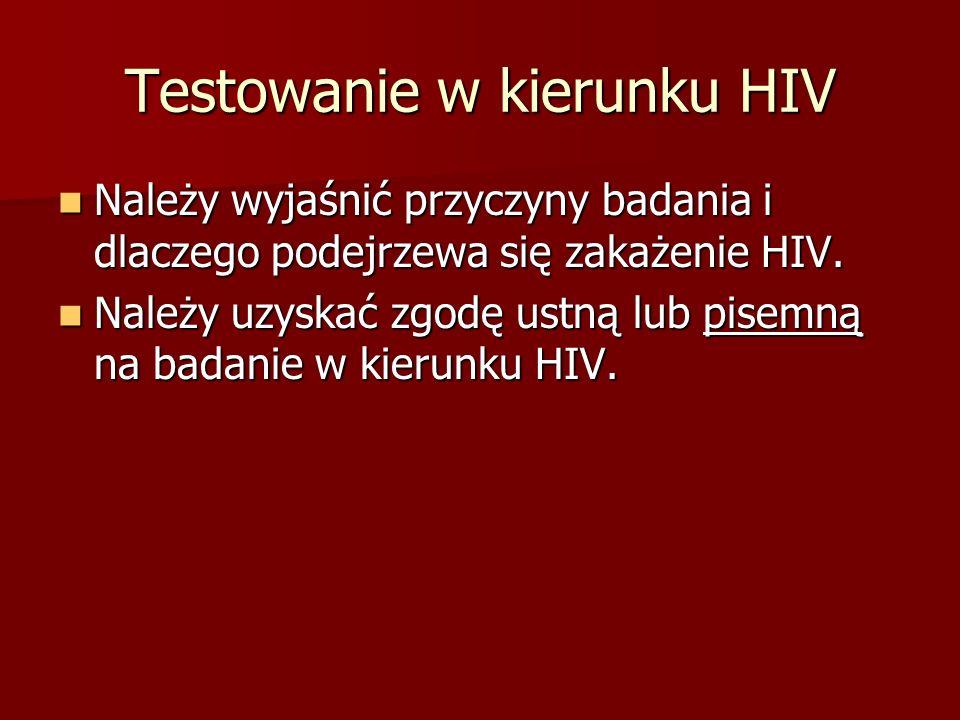Testowanie w kierunku HIV Należy wyjaśnić przyczyny badania i dlaczego podejrzewa się zakażenie HIV. Należy wyjaśnić przyczyny badania i dlaczego pode