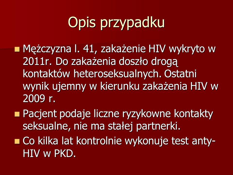 Opis przypadku Mężczyzna l. 41, zakażenie HIV wykryto w 2011r. Do zakażenia doszło drogą kontaktów heteroseksualnych. Ostatni wynik ujemny w kierunku