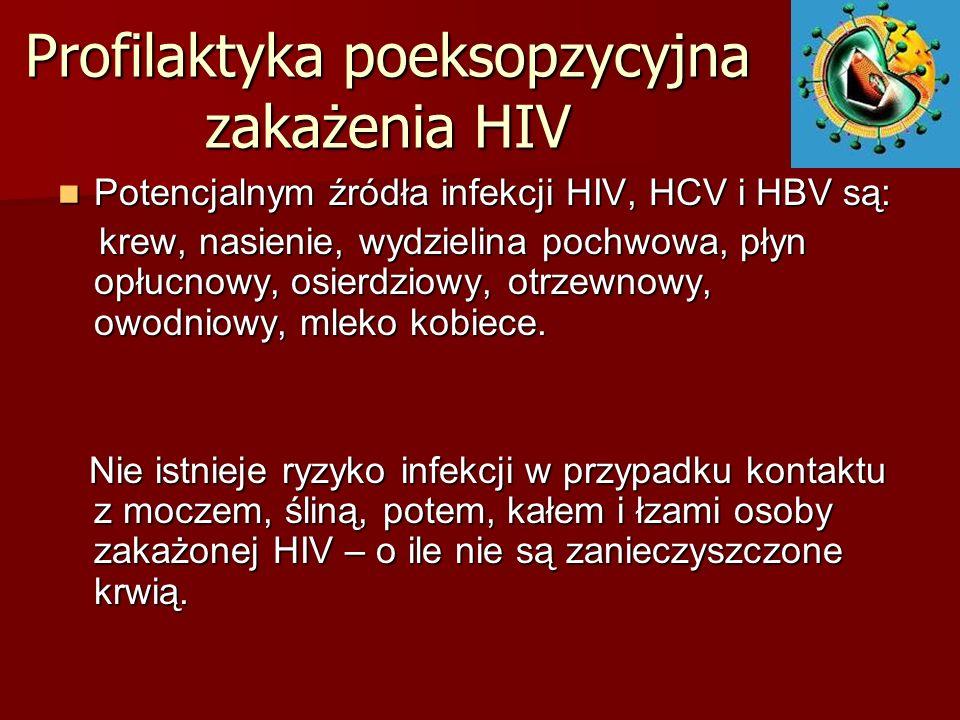 Profilaktyka poeksopzycyjna zakażenia HIV Potencjalnym źródła infekcji HIV, HCV i HBV są: Potencjalnym źródła infekcji HIV, HCV i HBV są: krew, nasien