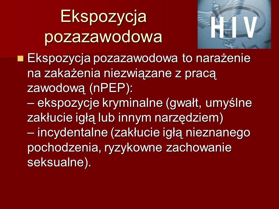 Ekspozycja pozazawodowa Ekspozycja pozazawodowa to narażenie na zakażenia niezwiązane z pracą zawodową (nPEP): – ekspozycje kryminalne (gwałt, umyślne