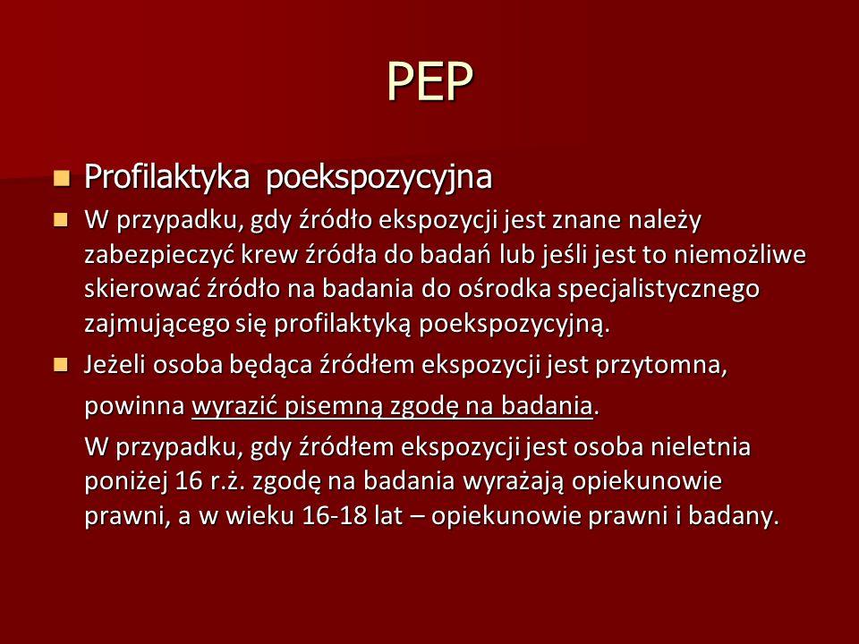 PEP Profilaktyka poekspozycyjna Profilaktyka poekspozycyjna W przypadku, gdy źródło ekspozycji jest znane należy zabezpieczyć krew źródła do badań lub jeśli jest to niemożliwe skierować źródło na badania do ośrodka specjalistycznego zajmującego się profilaktyką poekspozycyjną.