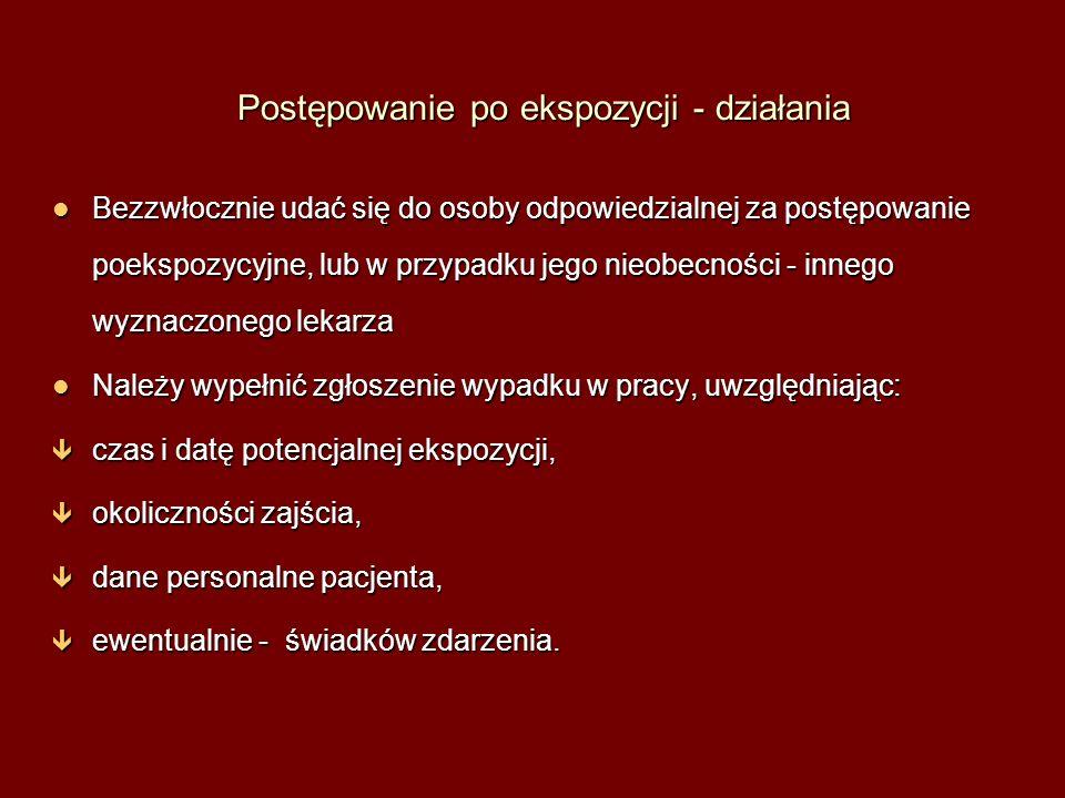 l Bezzwłocznie udać się do osoby odpowiedzialnej za postępowanie poekspozycyjne, lub w przypadku jego nieobecności - innego wyznaczonego lekarza l Należy wypełnić zgłoszenie wypadku w pracy, uwzględniając: ê czas i datę potencjalnej ekspozycji, ê okoliczności zajścia, ê dane personalne pacjenta, ê ewentualnie - świadków zdarzenia.