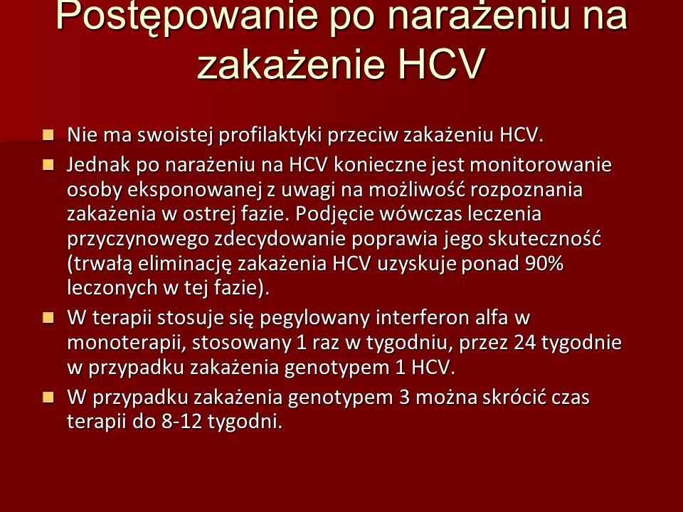 Postępowanie po narażeniu na zakażenie HCV Nie ma swoistej profilaktyki przeciw zakażeniu HCV.