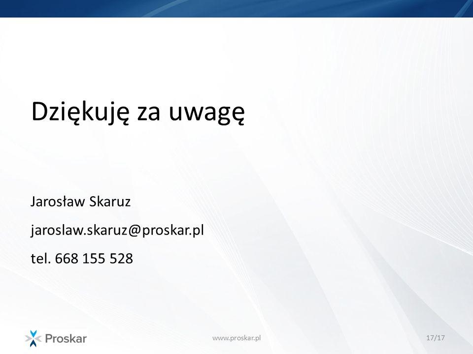 Dziękuję za uwagę Jarosław Skaruz jaroslaw.skaruz@proskar.pl tel. 668 155 528 www.proskar.pl17/17