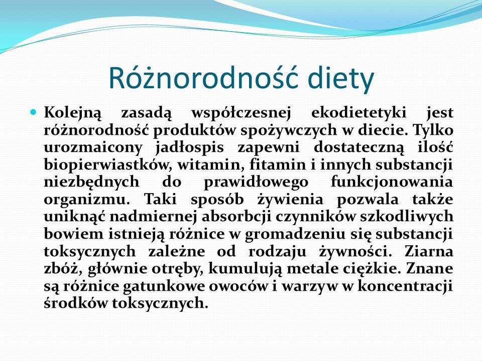 Różnorodność diety Kolejną zasadą współczesnej ekodietetyki jest różnorodność produktów spożywczych w diecie. Tylko urozmaicony jadłospis zapewni dost