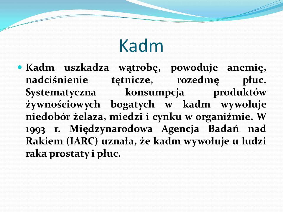 Kadm Kadm uszkadza wątrobę, powoduje anemię, nadciśnienie tętnicze, rozedmę płuc. Systematyczna konsumpcja produktów żywnościowych bogatych w kadm wyw