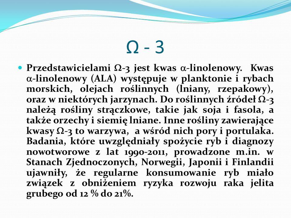 Ω - 3 Przedstawicielami  -3 jest kwas  -linolenowy. Kwas  -linolenowy (ALA) występuje w planktonie i rybach morskich, olejach roślinnych (lniany, r