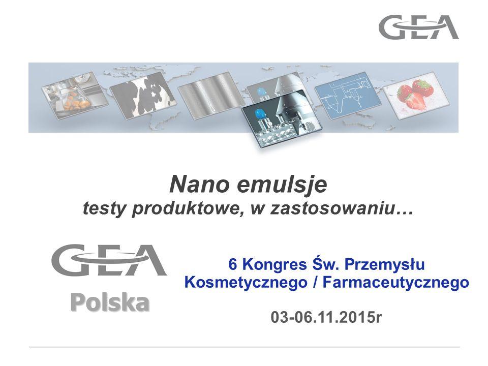 GEA Mechanical Equipment Nano emulsje testy produktowe, w zastosowaniu… Polska 6 Kongres Św. Przemysłu Kosmetycznego / Farmaceutycznego 03-06.11.2015r