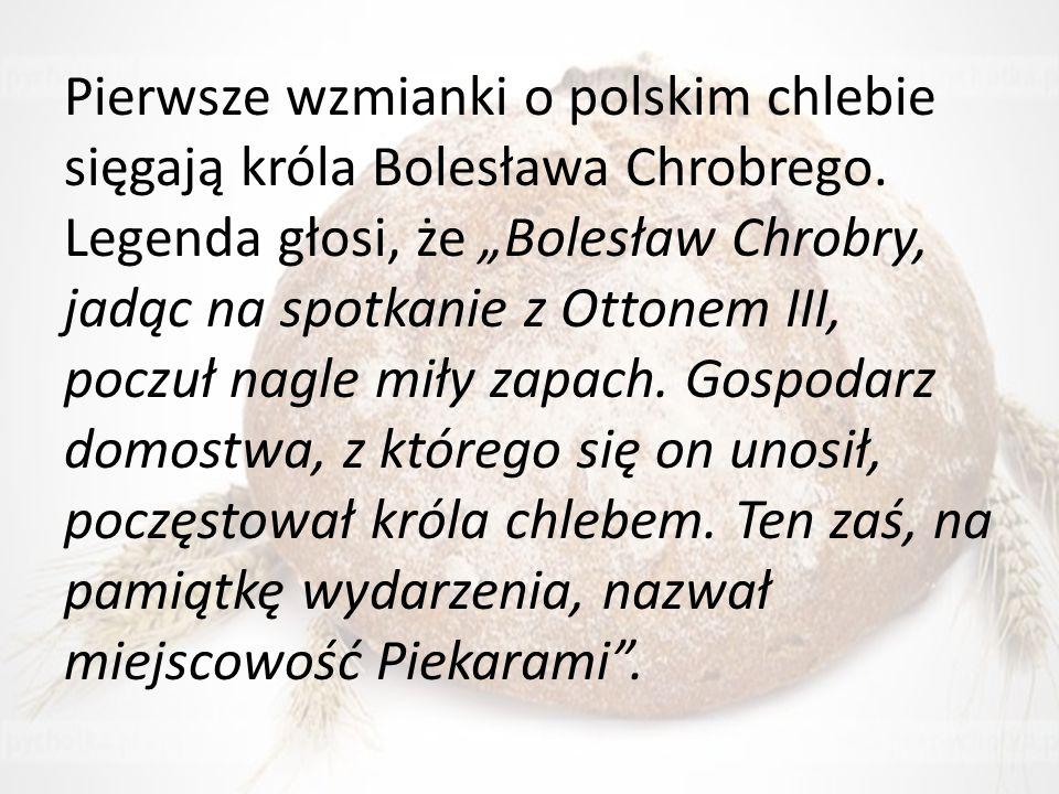 """Pierwsze wzmianki o polskim chlebie sięgają króla Bolesława Chrobrego. Legenda głosi, że """"Bolesław Chrobry, jadąc na spotkanie z Ottonem III, poczuł n"""