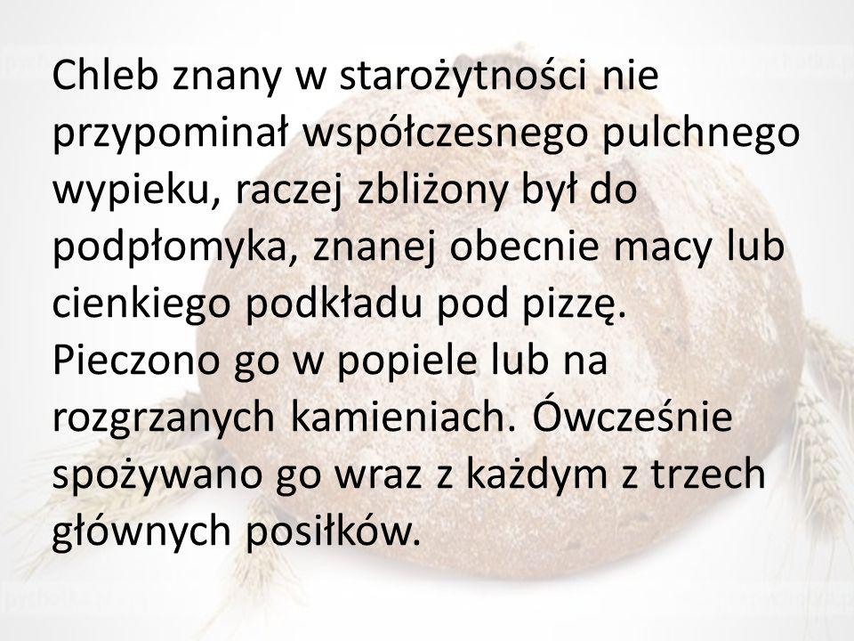 Chleb znany w starożytności nie przypominał współczesnego pulchnego wypieku, raczej zbliżony był do podpłomyka, znanej obecnie macy lub cienkiego podk