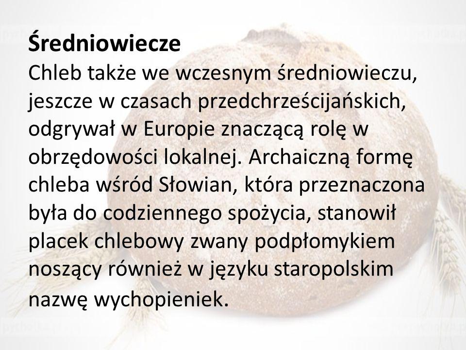 Średniowiecze Chleb także we wczesnym średniowieczu, jeszcze w czasach przedchrześcijańskich, odgrywał w Europie znaczącą rolę w obrzędowości lokalnej