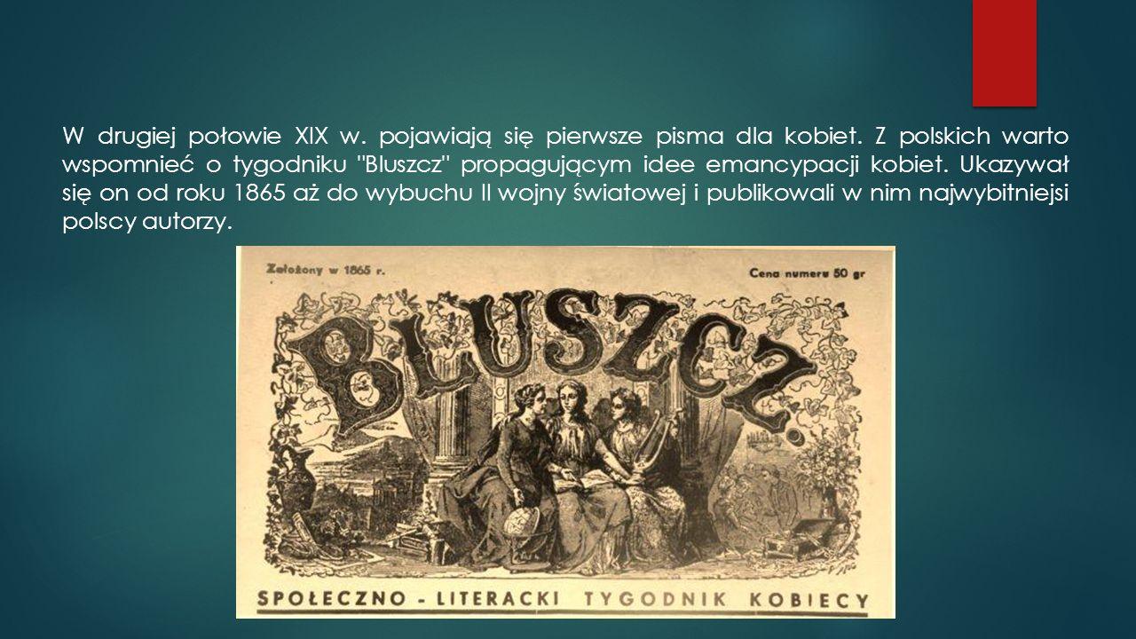 W drugiej połowie XIX w. pojawiają się pierwsze pisma dla kobiet. Z polskich warto wspomnieć o tygodniku