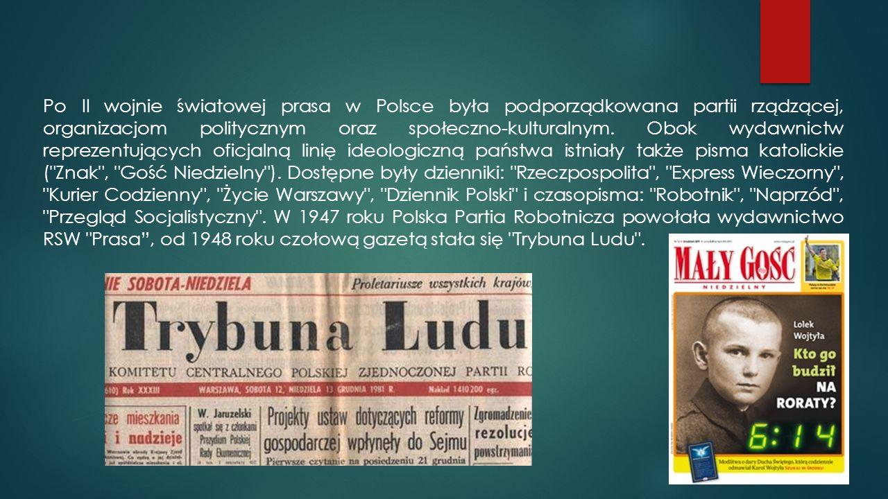 Po II wojnie światowej prasa w Polsce była podporządkowana partii rządzącej, organizacjom politycznym oraz społeczno-kulturalnym. Obok wydawnictw repr