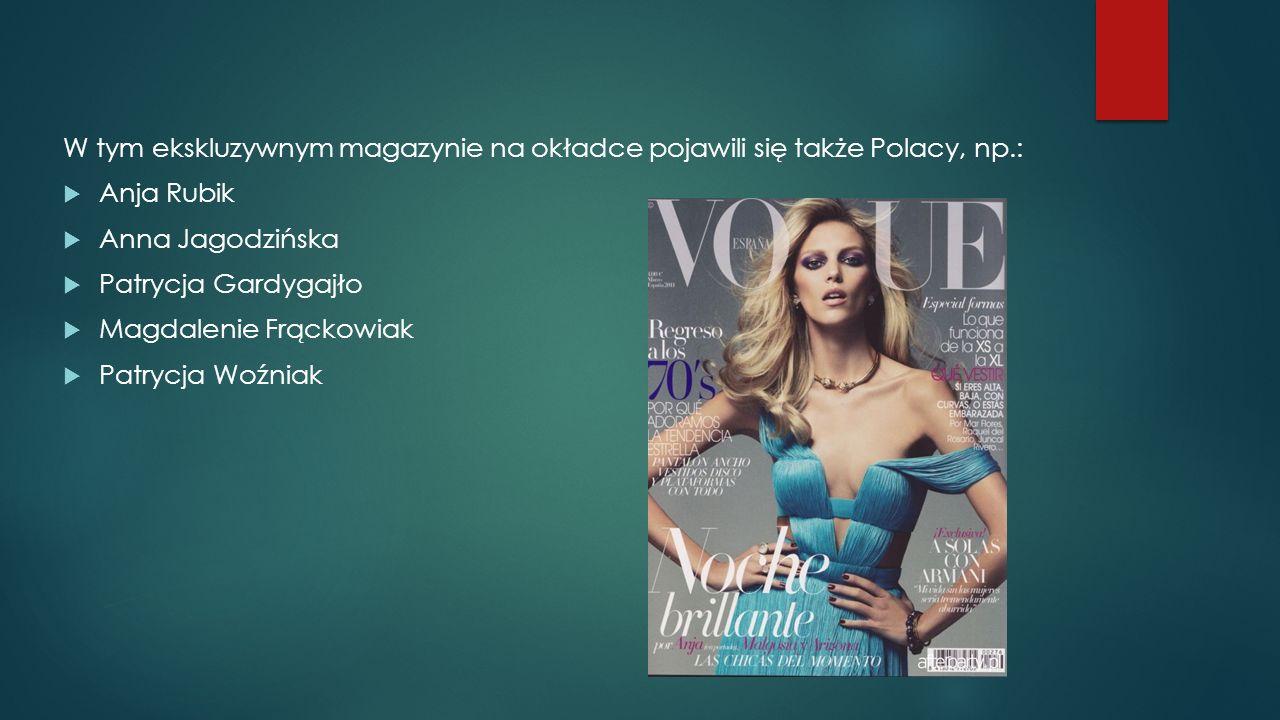 W tym ekskluzywnym magazynie na okładce pojawili się także Polacy, np.:  Anja Rubik  Anna Jagodzińska  Patrycja Gardygajło  Magdalenie Frąckowiak