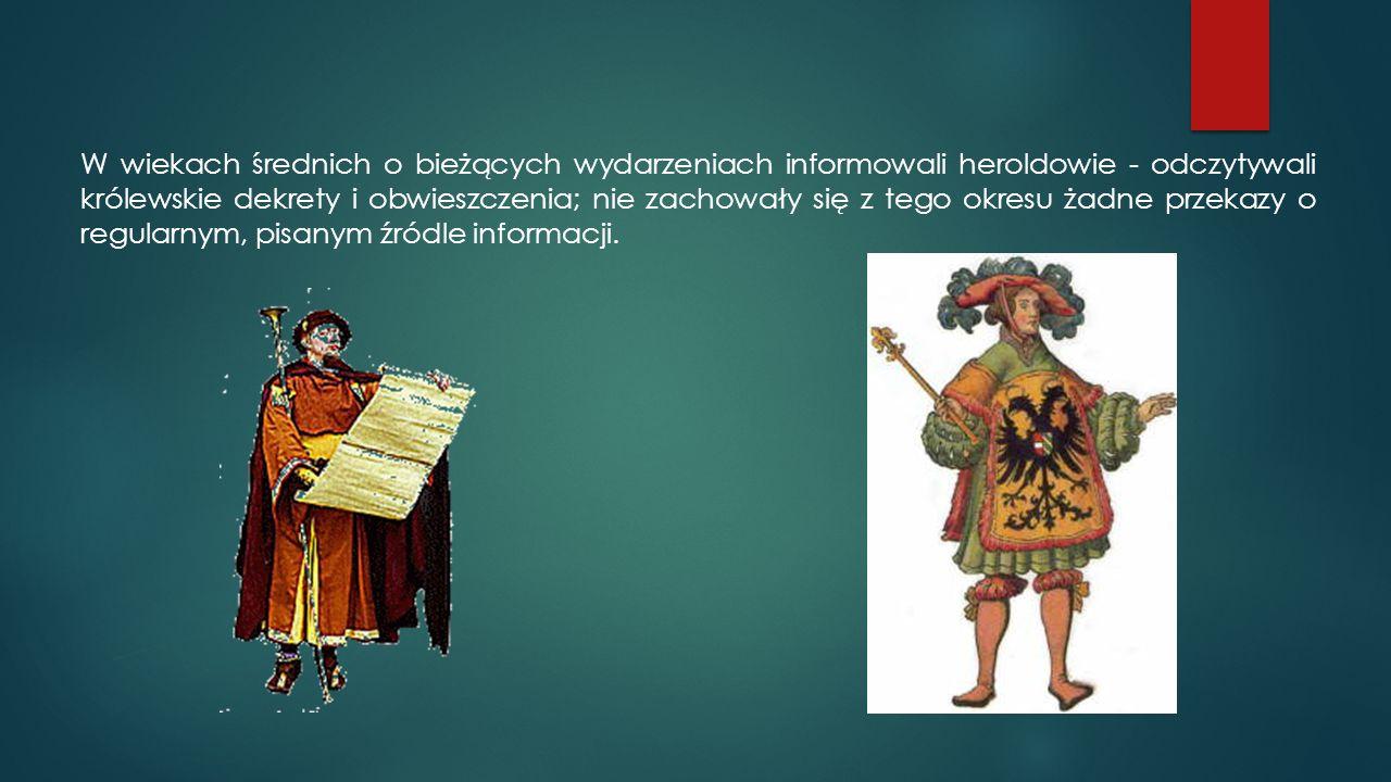 W wiekach średnich o bieżących wydarzeniach informowali heroldowie - odczytywali królewskie dekrety i obwieszczenia; nie zachowały się z tego okresu ż