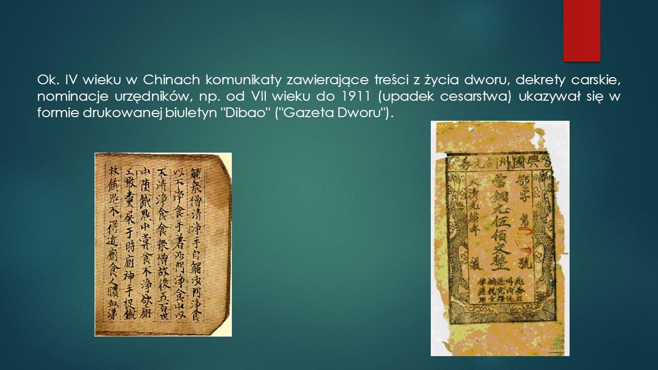 Ok. IV wieku w Chinach komunikaty zawierające treści z życia dworu, dekrety carskie, nominacje urzędników, np. od VII wieku do 1911 (upadek cesarstwa)
