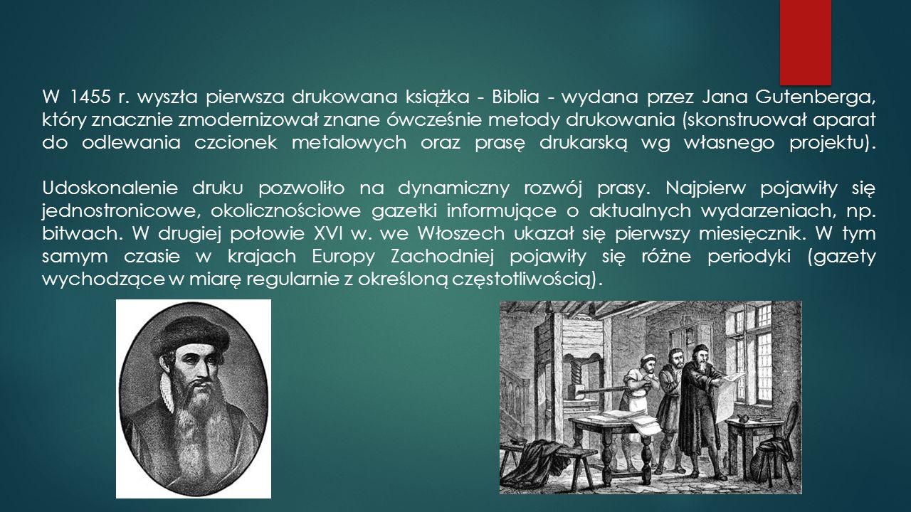 W 1455 r. wyszła pierwsza drukowana książka - Biblia - wydana przez Jana Gutenberga, który znacznie zmodernizował znane ówcześnie metody drukowania (s