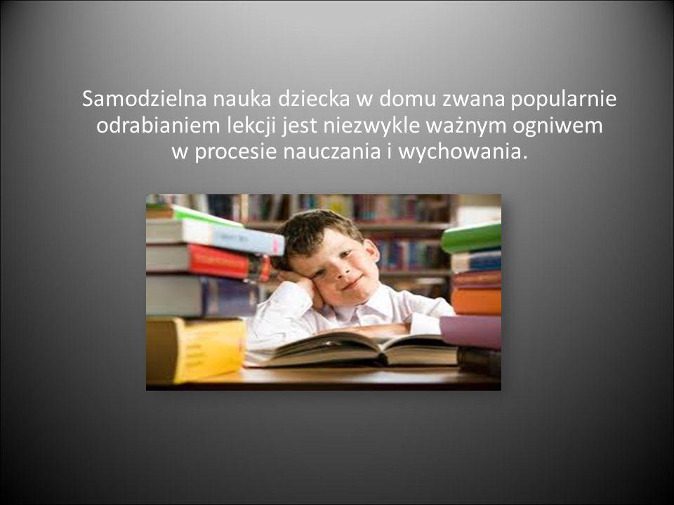 Samodzielna nauka dziecka w domu zwana popularnie odrabianiem lekcji jest niezwykle ważnym ogniwem w procesie nauczania i wychowania. Jest to dalszy c