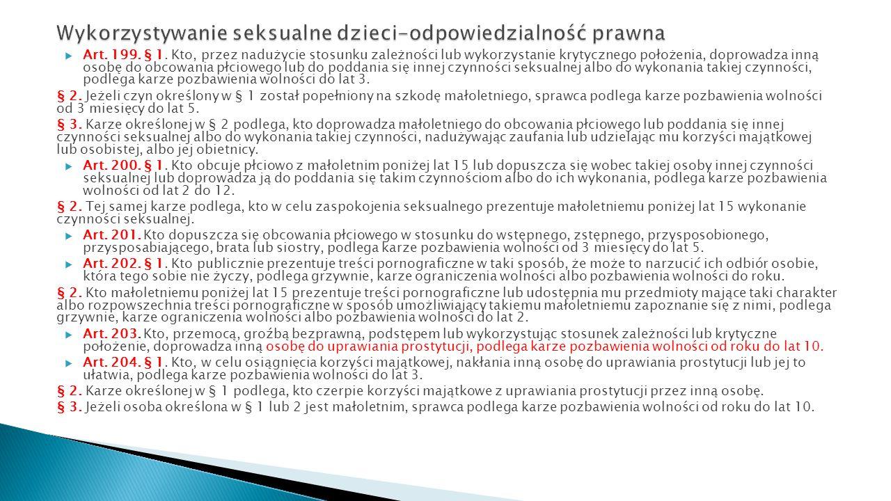  Art. 199. § 1. Kto, przez nadużycie stosunku zależności lub wykorzystanie krytycznego położenia, doprowadza inną osobę do obcowania płciowego lub do