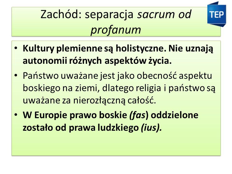 Zachód: separacja sacrum od profanum Kultury plemienne są holistyczne.