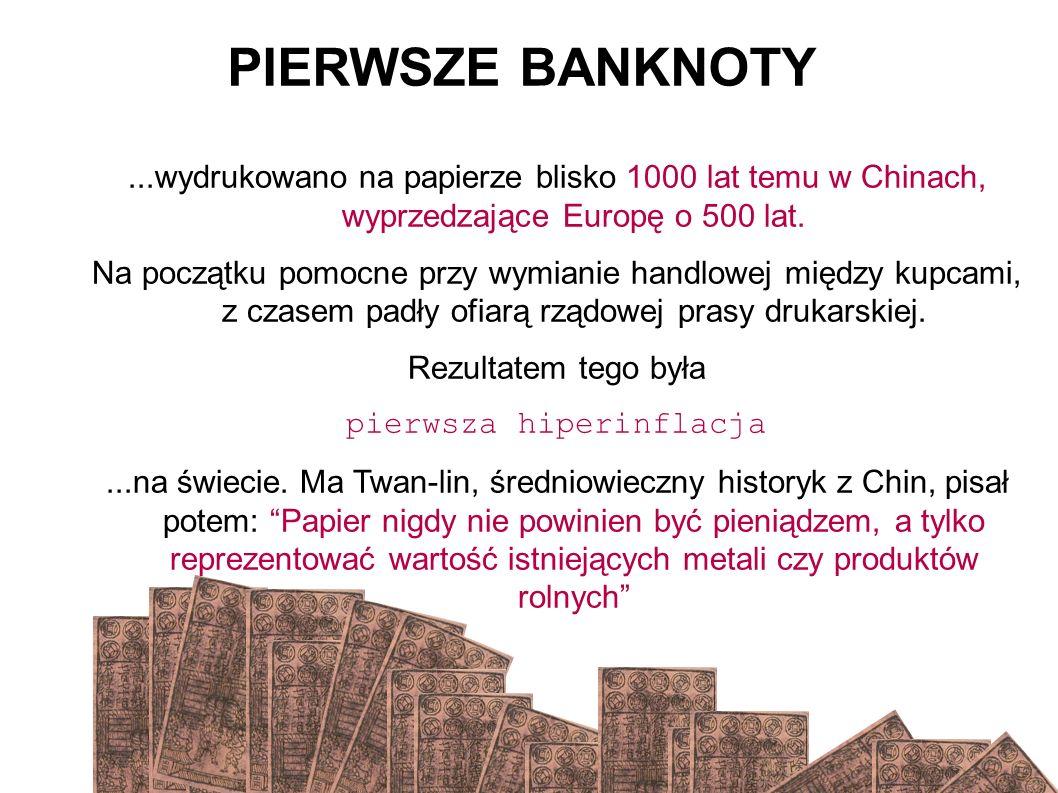 PIERWSZE BANKNOTY...wydrukowano na papierze blisko 1000 lat temu w Chinach, wyprzedzające Europę o 500 lat.