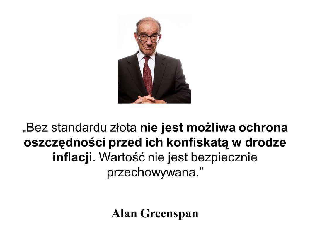 """""""Bez standardu złota nie jest możliwa ochrona oszczędności przed ich konfiskatą w drodze inflacji."""
