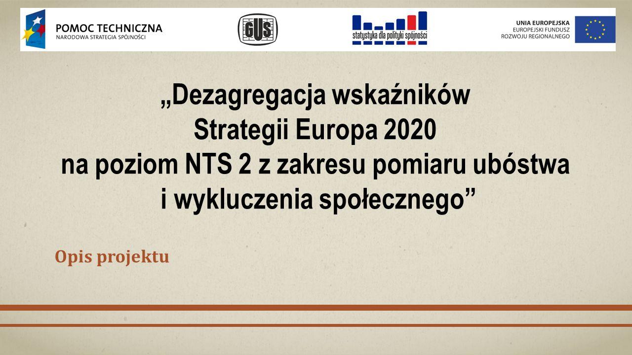 """""""Dezagregacja wskaźników Strategii Europa 2020 na poziom NTS 2 z zakresu pomiaru ubóstwa i wykluczenia społecznego Opis projektu"""