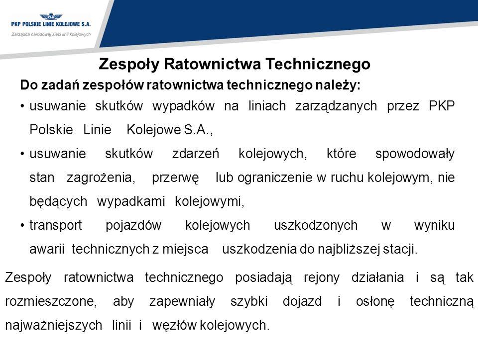 Do zadań zespołów ratownictwa technicznego należy: usuwanie skutków wypadków na liniach zarządzanych przez PKP Polskie Linie Kolejowe S.A., usuwanie s