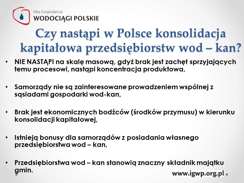 Czy nastąpi w Polsce konsolidacja kapitałowa przedsiębiorstw wod – kan? NIE NASTĄPI na skalę masową, gdyż brak jest zachęt sprzyjających temu procesow