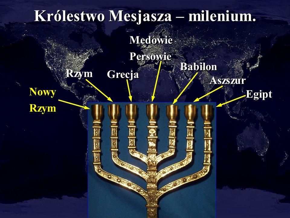 Królestwo Mesjasza – milenium. Babilon Medowie Persowie Medowie Persowie Grecja Rzym Nowy Rzym Nowy Rzym Aszszur Egipt