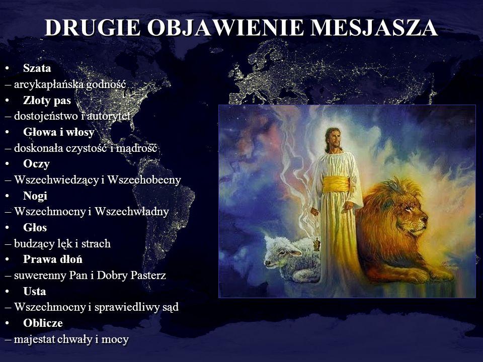DRUGIE OBJAWIENIE MESJASZA Szata – arcykapłańska godność Złoty pas – dostojeństwo i autorytet Głowa i włosy – doskonała czystość i mądrość Oczy – Wsze