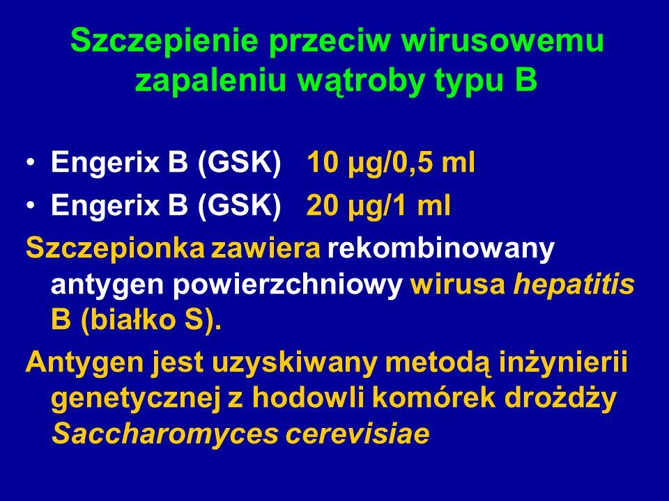 Szczepienie przeciw wirusowemu zapaleniu wątroby typu B Engerix B (GSK) 10 μg/0,5 ml Engerix B (GSK) 20 μg/1 ml Szczepionka zawiera rekombinowany antygen powierzchniowy wirusa hepatitis B (białko S).