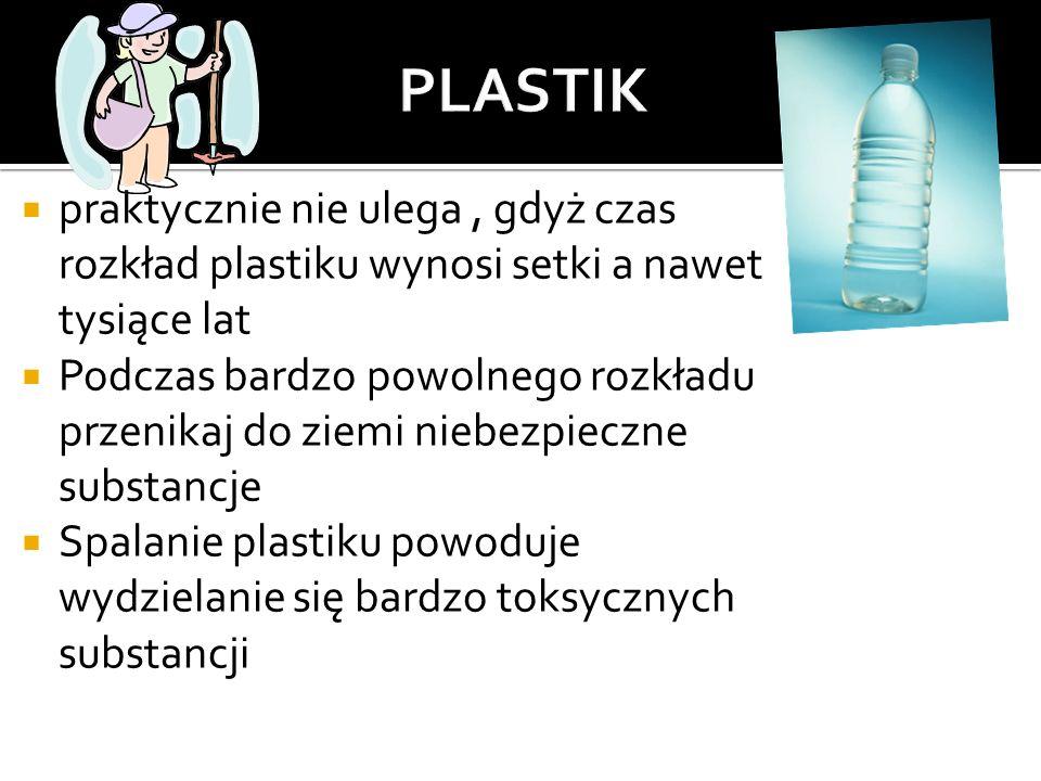 praktycznie nie ulega, gdyż czas rozkład plastiku wynosi setki a nawet tysiące lat  Podczas bardzo powolnego rozkładu przenikaj do ziemi niebezpiec
