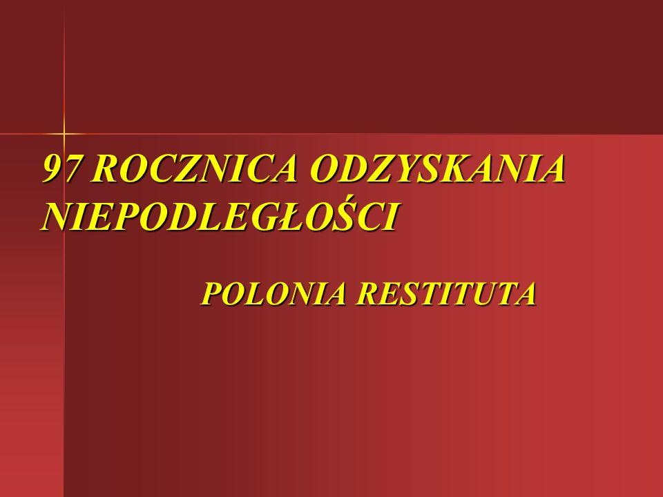 97 ROCZNICA ODZYSKANIA NIEPODLEGŁOŚCI POLONIA RESTITUTA