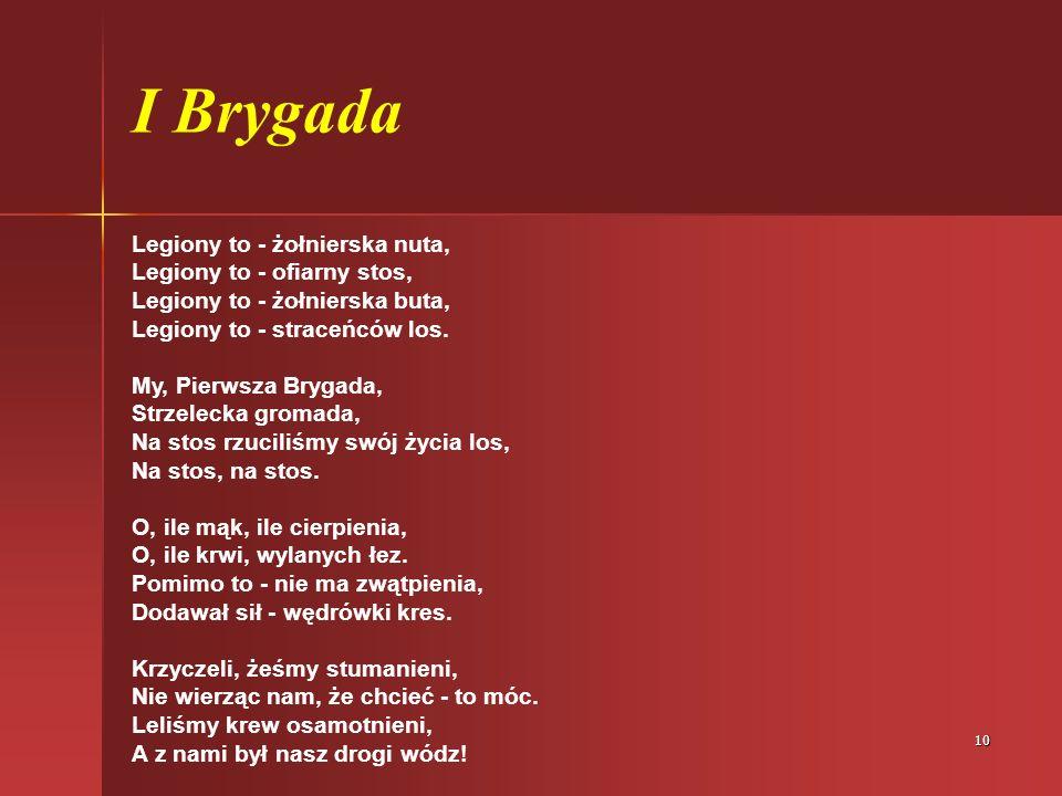 10 I Brygada Legiony to - żołnierska nuta, Legiony to - ofiarny stos, Legiony to - żołnierska buta, Legiony to - straceńców los.