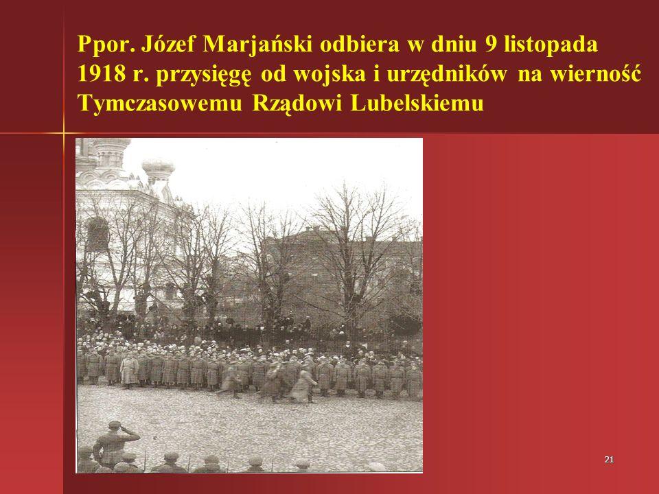 21 Ppor.Józef Marjański odbiera w dniu 9 listopada 1918 r.