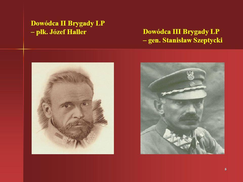 8 Dowódca II Brygady LP – płk. Józef Haller Dowódca III Brygady LP – gen. Stanisław Szeptycki