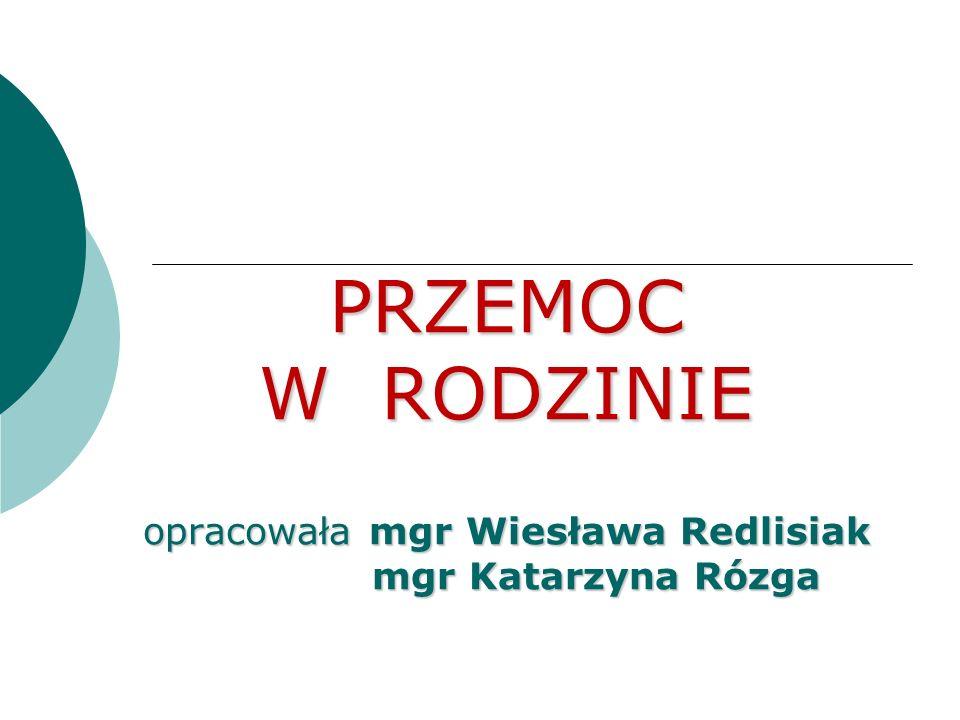PRZEMOC W RODZINIE opracowała mgr Wiesława Redlisiak mgr Katarzyna Rózga