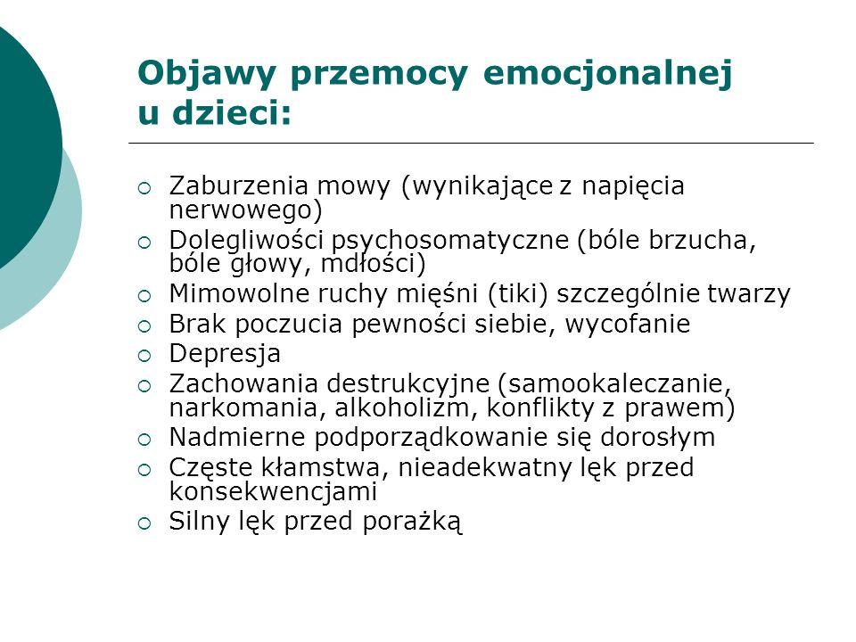 Objawy przemocy emocjonalnej u dzieci:  Zaburzenia mowy (wynikające z napięcia nerwowego)  Dolegliwości psychosomatyczne (bóle brzucha, bóle głowy,