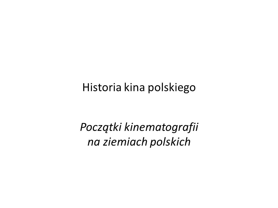 Historia kina polskiego Początki kinematografii na ziemiach polskich