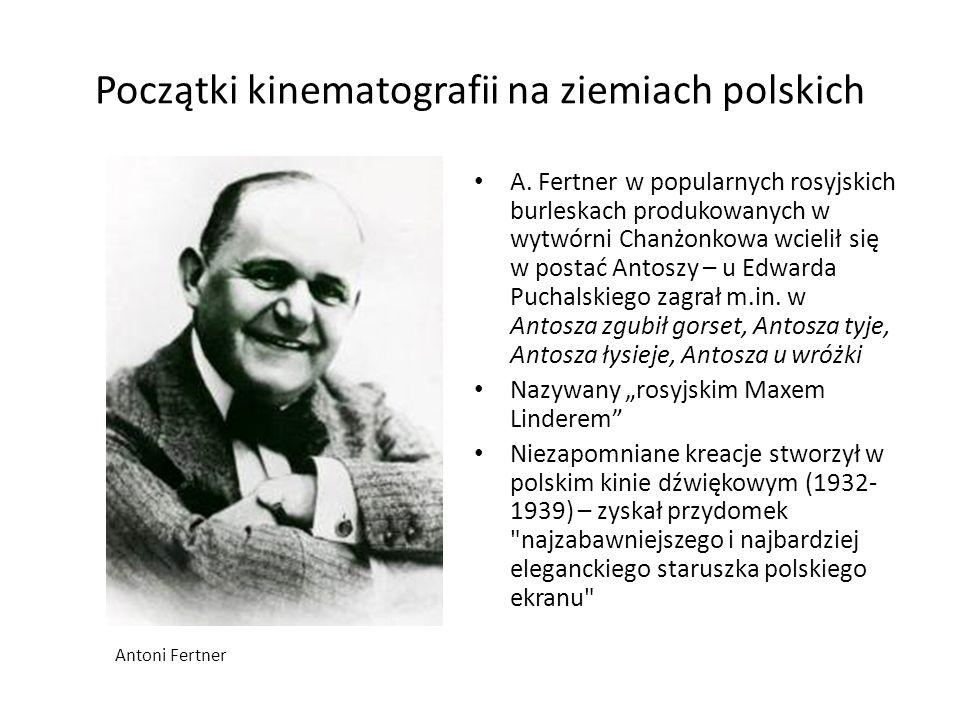 Początki kinematografii na ziemiach polskich A. Fertner w popularnych rosyjskich burleskach produkowanych w wytwórni Chanżonkowa wcielił się w postać