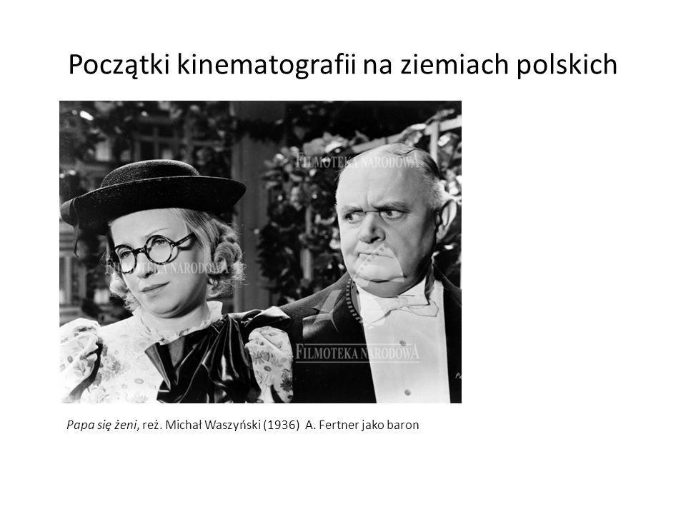 Początki kinematografii na ziemiach polskich Papa się żeni, reż. Michał Waszyński (1936) A. Fertner jako baron