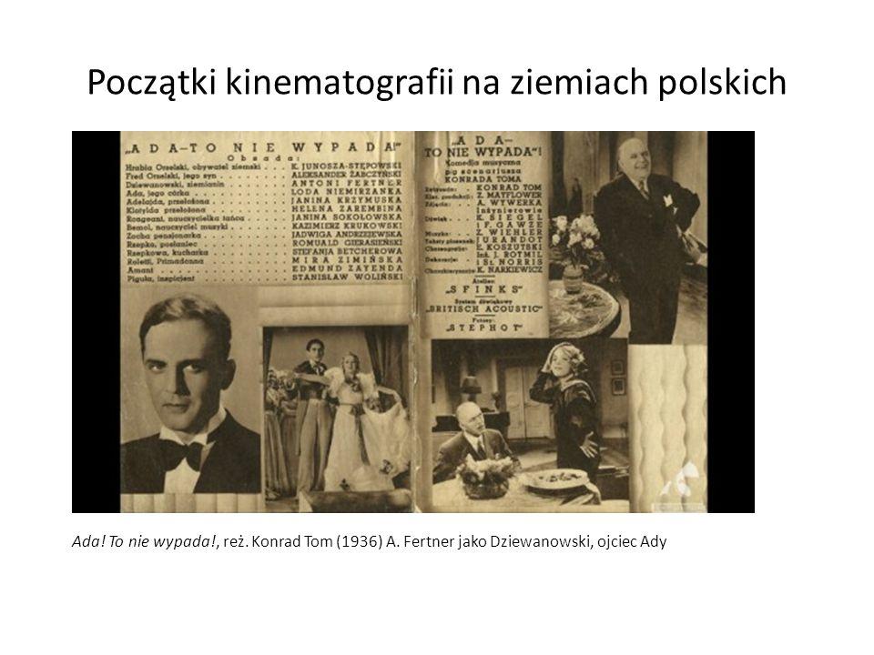Początki kinematografii na ziemiach polskich Ada! To nie wypada!, reż. Konrad Tom (1936) A. Fertner jako Dziewanowski, ojciec Ady