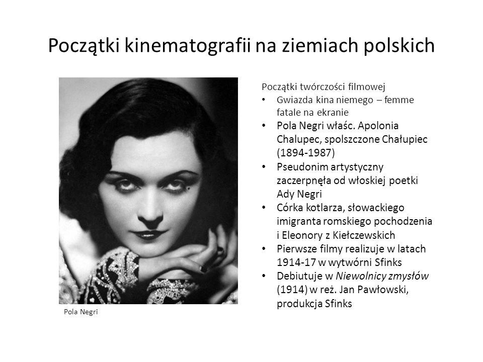 Początki kinematografii na ziemiach polskich Początki twórczości filmowej Gwiazda kina niemego – femme fatale na ekranie Pola Negri właśc. Apolonia Ch