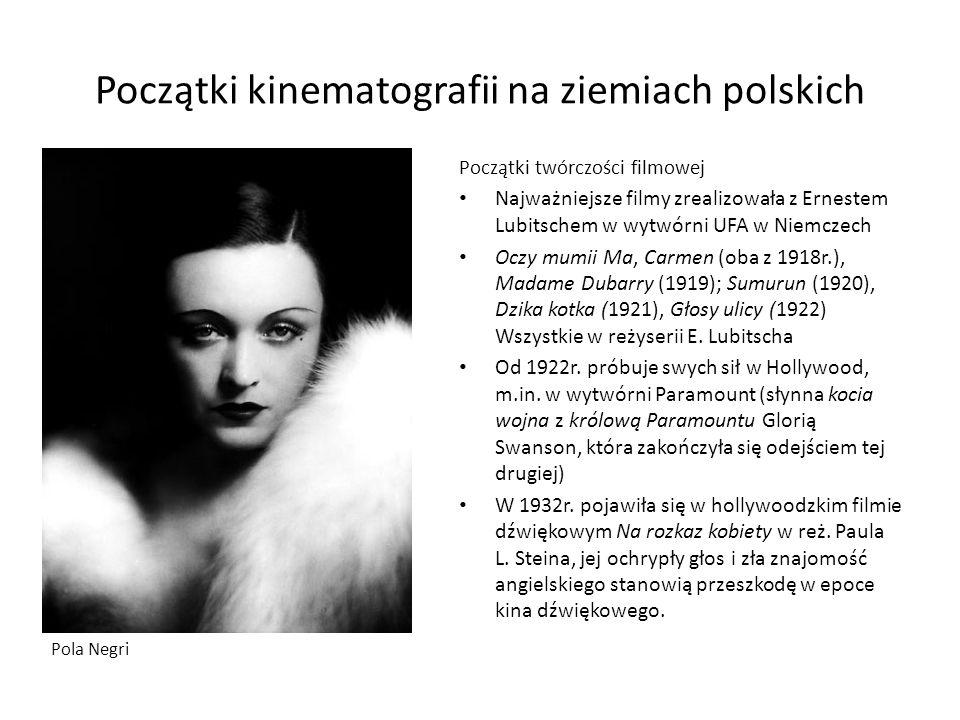 Początki kinematografii na ziemiach polskich Początki twórczości filmowej Najważniejsze filmy zrealizowała z Ernestem Lubitschem w wytwórni UFA w Niem