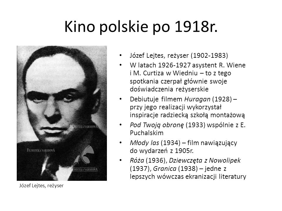 Kino polskie po 1918r. Józef Lejtes, reżyser (1902-1983) W latach 1926-1927 asystent R. Wiene i M. Curtiza w Wiedniu – to z tego spotkania czerpał głó