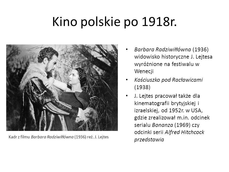 Kino polskie po 1918r. Barbara Radziwiłłówna (1936) widowisko historyczne J. Lejtesa wyróżnione na festiwalu w Wenecji Kościuszko pod Racławicami (193