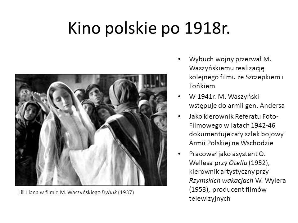 Kino polskie po 1918r. Wybuch wojny przerwał M. Waszyńskiemu realizację kolejnego filmu ze Szczepkiem i Tońkiem W 1941r. M. Waszyński wstępuje do armi