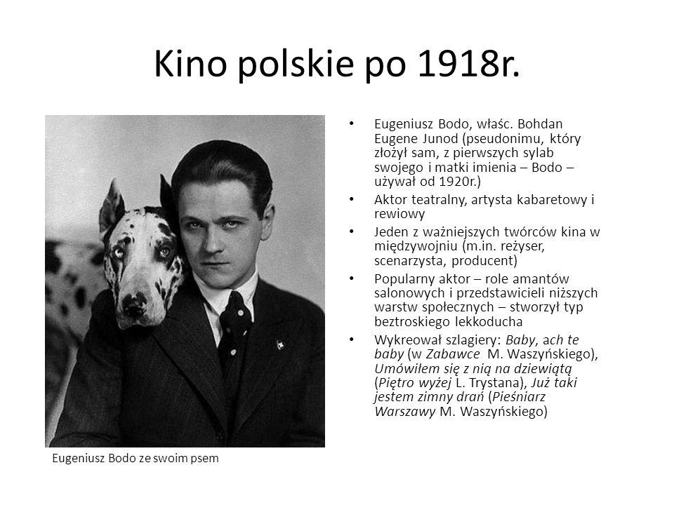 Kino polskie po 1918r. Eugeniusz Bodo, właśc. Bohdan Eugene Junod (pseudonimu, który złożył sam, z pierwszych sylab swojego i matki imienia – Bodo – u