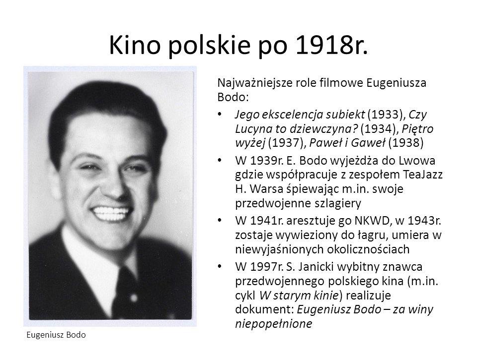 Kino polskie po 1918r. Najważniejsze role filmowe Eugeniusza Bodo: Jego ekscelencja subiekt (1933), Czy Lucyna to dziewczyna? (1934), Piętro wyżej (19